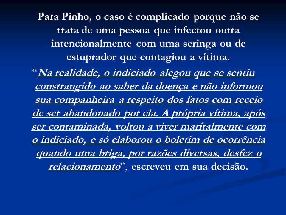 Para Pinho, o caso é complicado porque não se trata de uma pessoa que infectou outra intencionalmente com uma seringa ou de estuprador que contagiou a vítima.