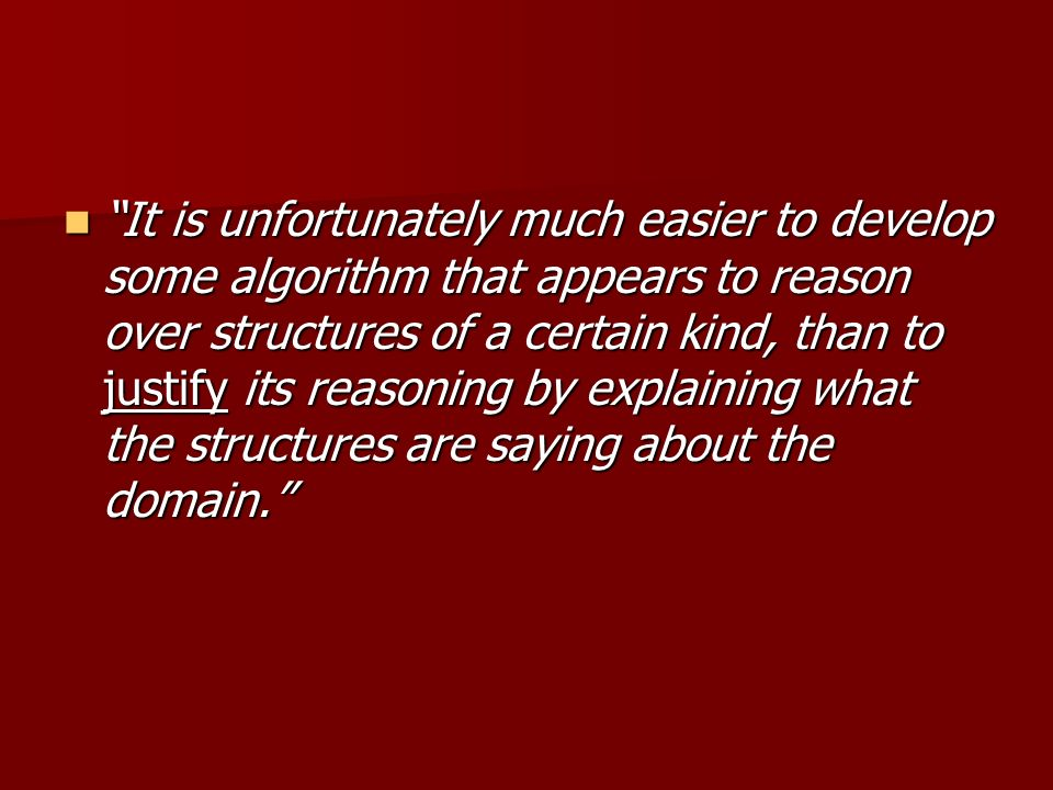 It is unfortunately much easier to develop some algorithm that appears to reason over structures of a certain kind, than to justify its reasoning by explaining what the structures are saying about the domain.