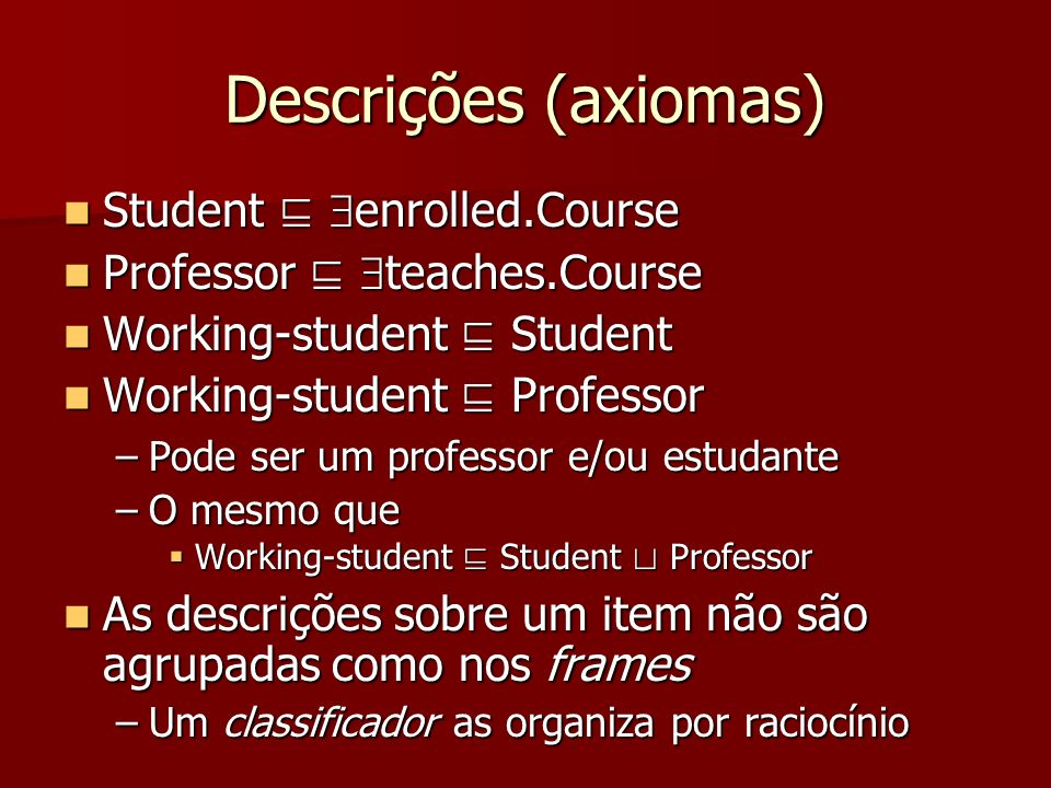 Descrições (axiomas) Student ⊑ enrolled.Course