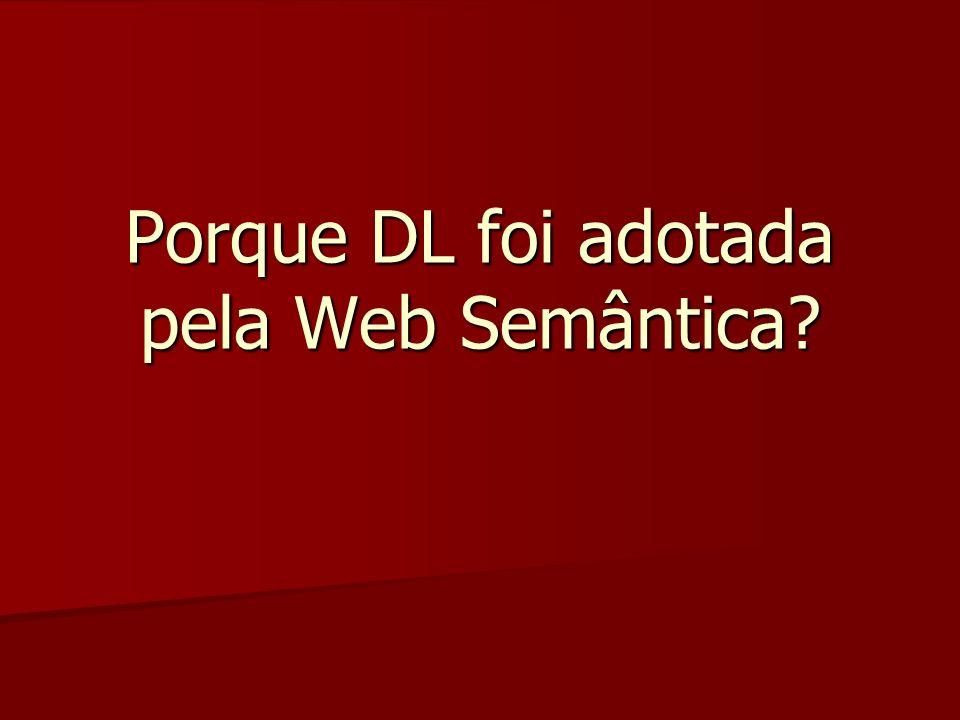 Porque DL foi adotada pela Web Semântica