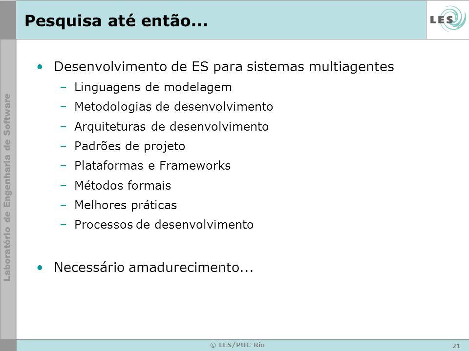 Pesquisa até então... Desenvolvimento de ES para sistemas multiagentes
