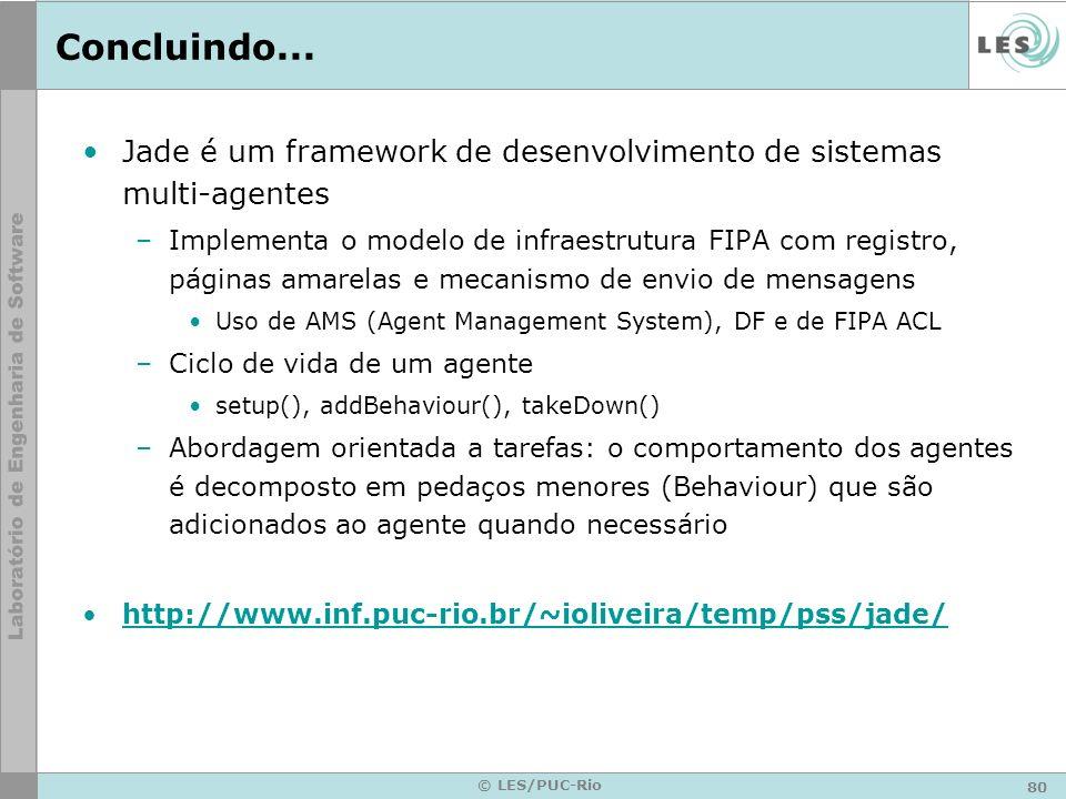 Concluindo... Jade é um framework de desenvolvimento de sistemas multi-agentes.