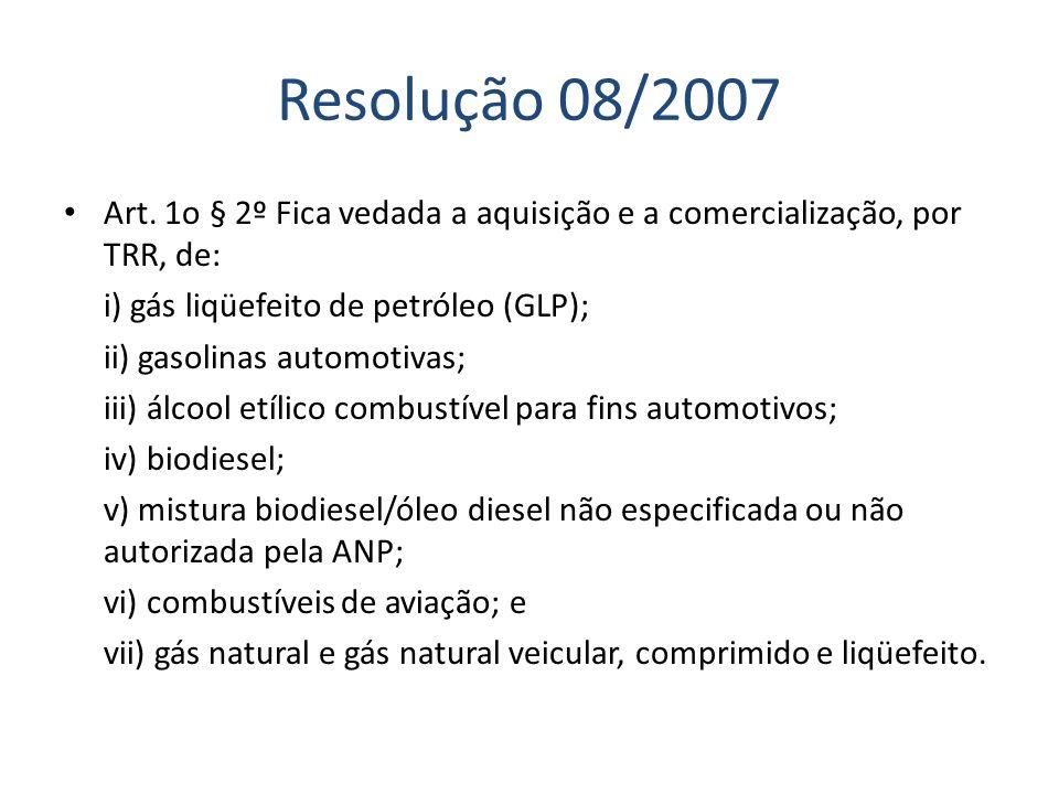 Resolução 08/2007Art. 1o § 2º Fica vedada a aquisição e a comercialização, por TRR, de: i) gás liqüefeito de petróleo (GLP);