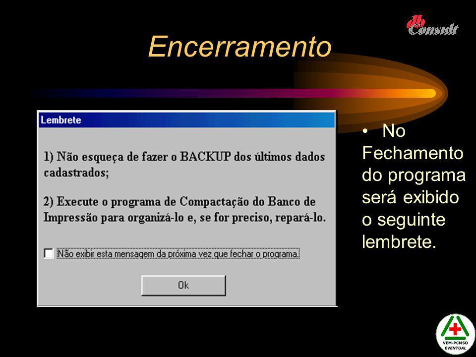 Encerramento No Fechamento do programa será exibido o seguinte lembrete.