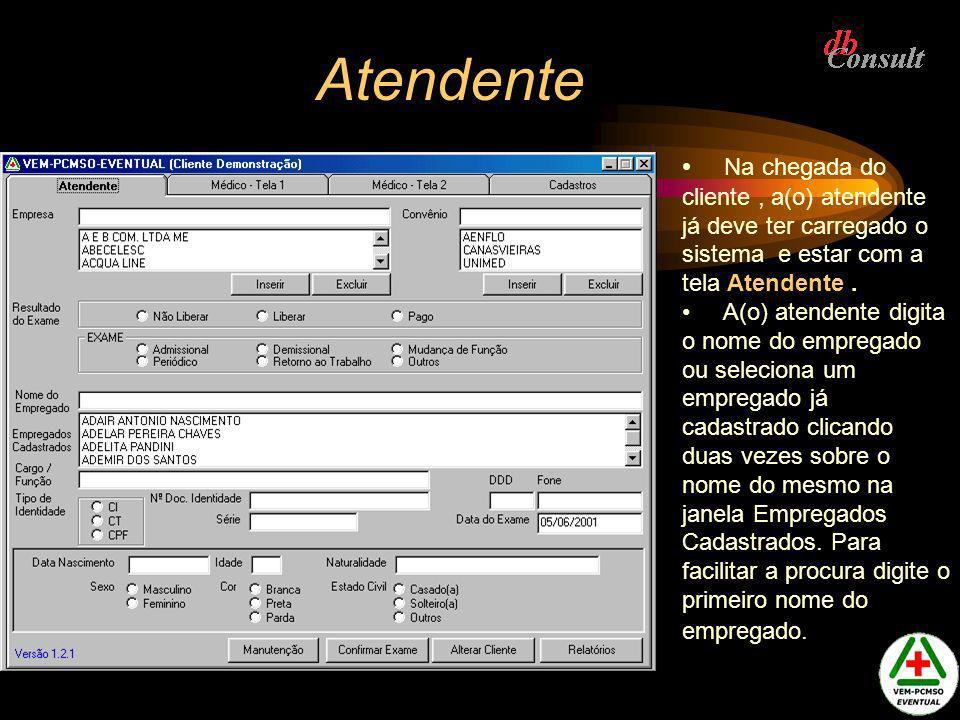 Atendente Na chegada do cliente , a(o) atendente já deve ter carregado o sistema e estar com a tela Atendente .