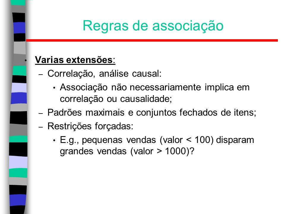 Regras de associação Varias extensões: Correlação, análise causal: