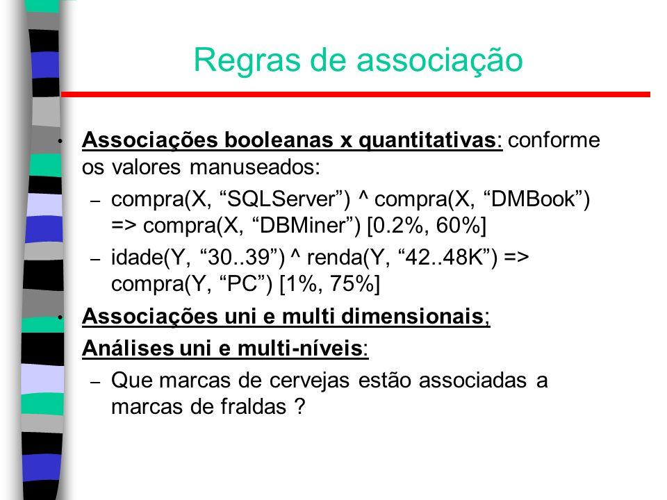 Regras de associação Associações booleanas x quantitativas: conforme os valores manuseados:
