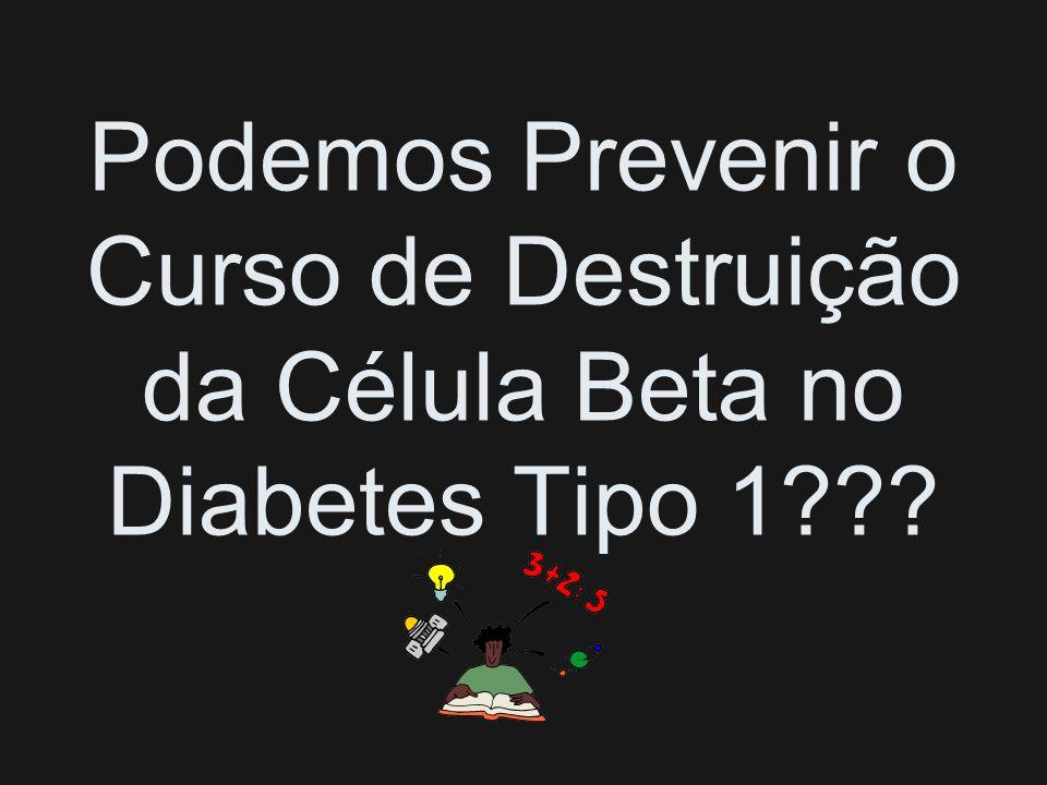 Podemos Prevenir o Curso de Destruição da Célula Beta no Diabetes Tipo 1