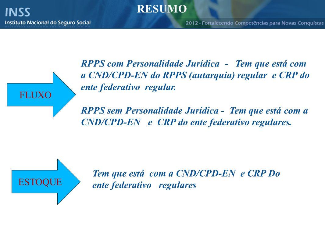 RESUMO RPPS com Personalidade Jurídica - Tem que está com a CND/CPD-EN do RPPS (autarquia) regular e CRP do ente federativo regular.