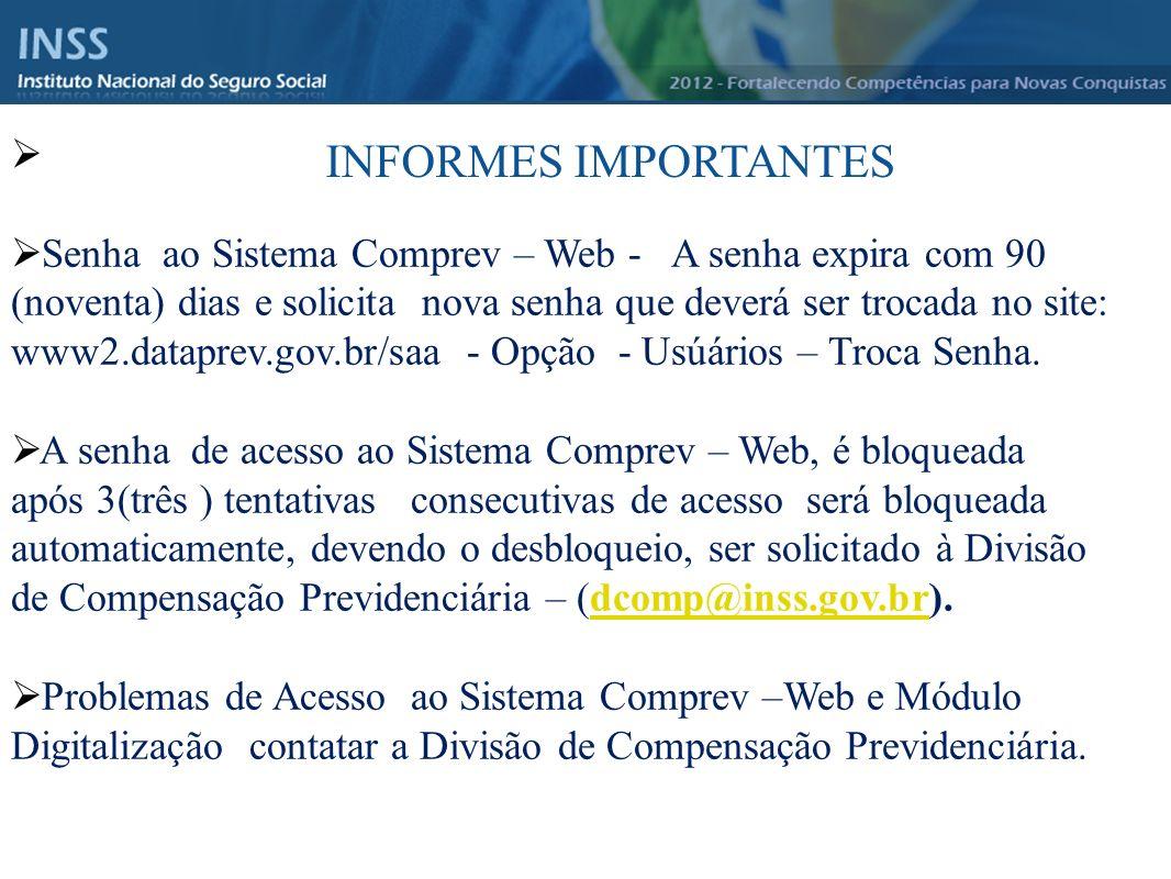 Senha ao Sistema Comprev – Web - A senha expira com 90 (noventa) dias e solicita nova senha que deverá ser trocada no site: www2.dataprev.gov.br/saa - Opção - Usúários – Troca Senha.
