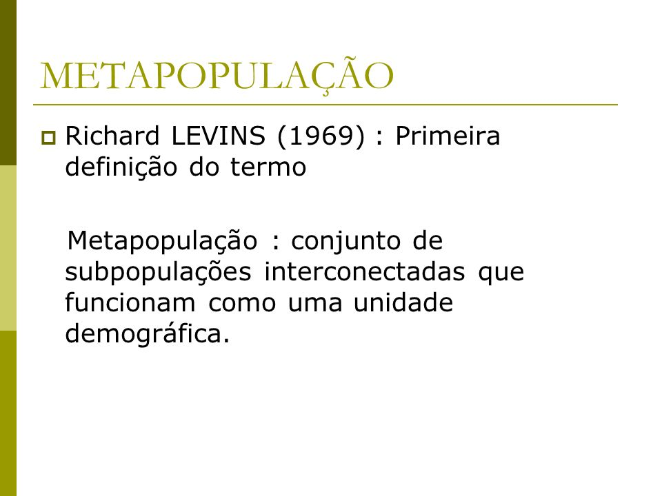 METAPOPULAÇÃO Richard LEVINS (1969) : Primeira definição do termo