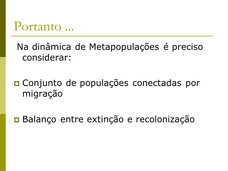 Portanto ... Na dinâmica de Metapopulações é preciso considerar: