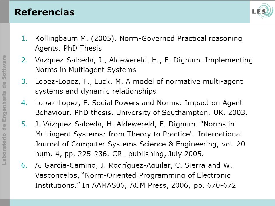 ReferenciasKollingbaum M. (2005). Norm-Governed Practical reasoning Agents. PhD Thesis.