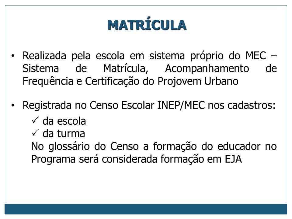 MATRÍCULA Realizada pela escola em sistema próprio do MEC – Sistema de Matrícula, Acompanhamento de Frequência e Certificação do Projovem Urbano.