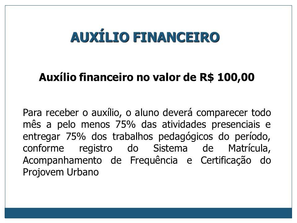 Auxílio financeiro no valor de R$ 100,00