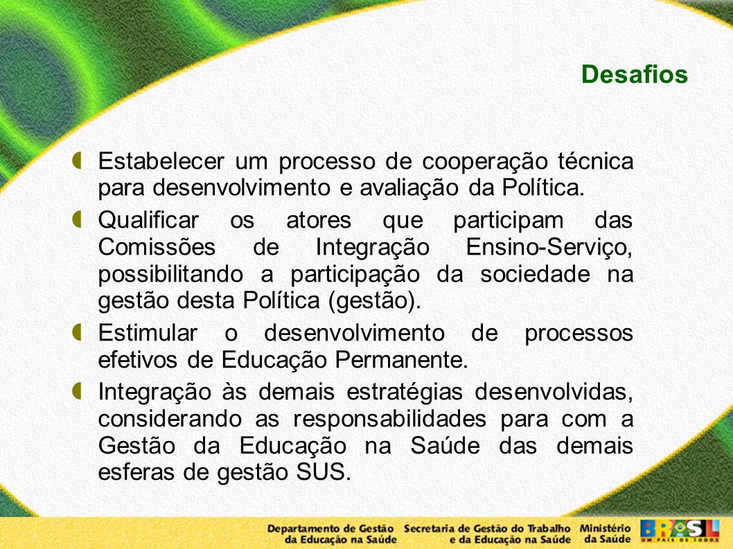 Desafios Estabelecer um processo de cooperação técnica para desenvolvimento e avaliação da Política.