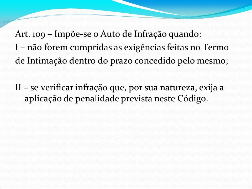 Art. 109 – Impõe-se o Auto de Infração quando:
