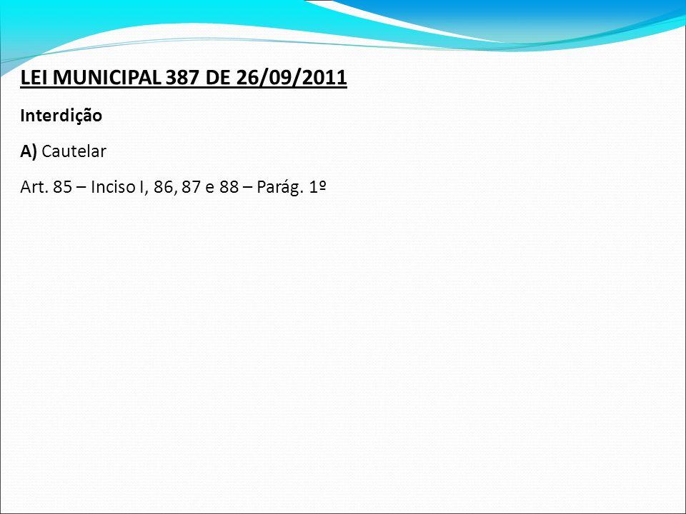 LEI MUNICIPAL 387 DE 26/09/2011 Interdição A) Cautelar
