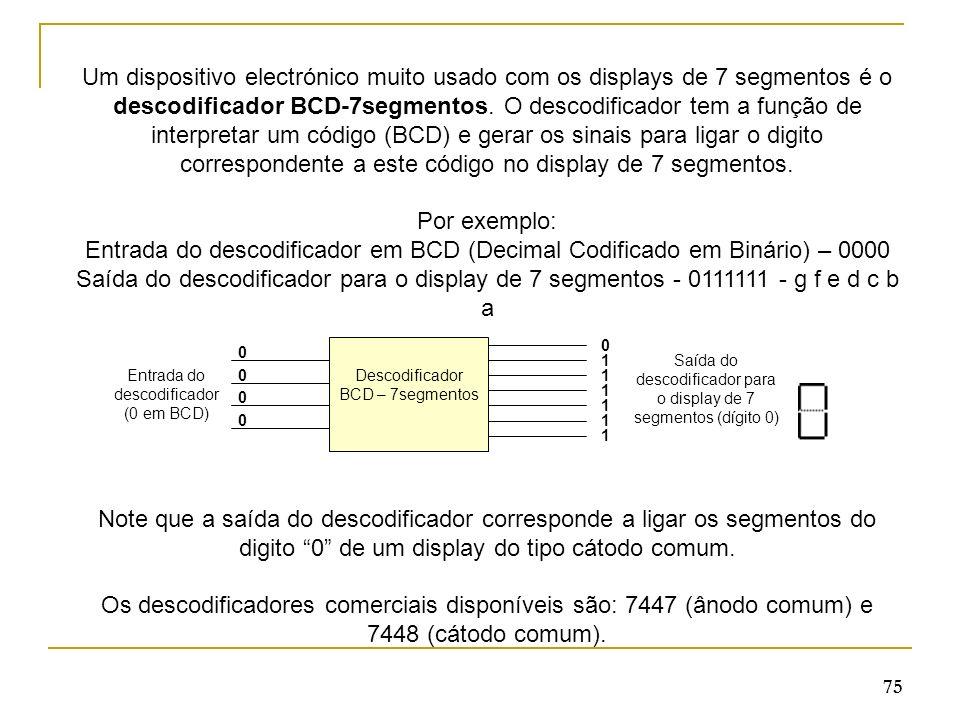 Um dispositivo electrónico muito usado com os displays de 7 segmentos é o descodificador BCD-7segmentos. O descodificador tem a função de interpretar um código (BCD) e gerar os sinais para ligar o digito correspondente a este código no display de 7 segmentos.