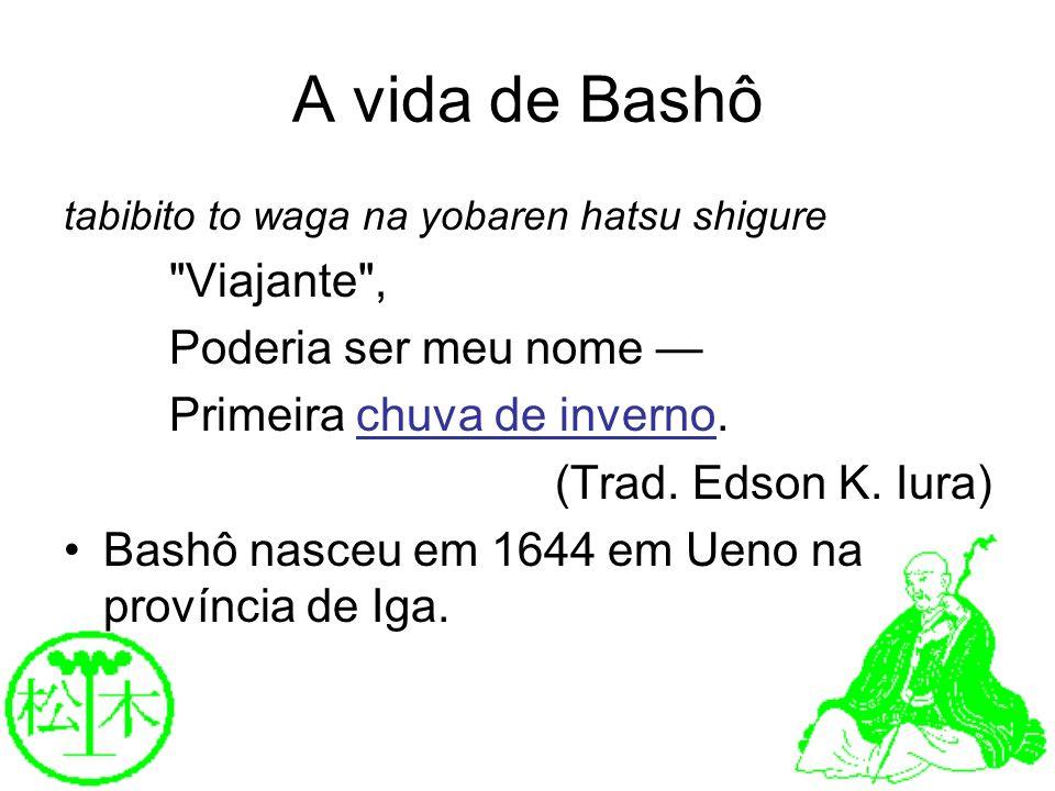 A vida de Bashô Viajante , Poderia ser meu nome —