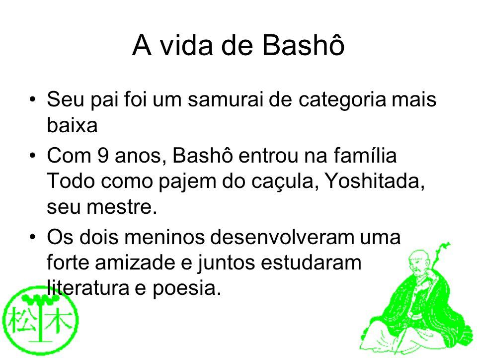 A vida de Bashô Seu pai foi um samurai de categoria mais baixa