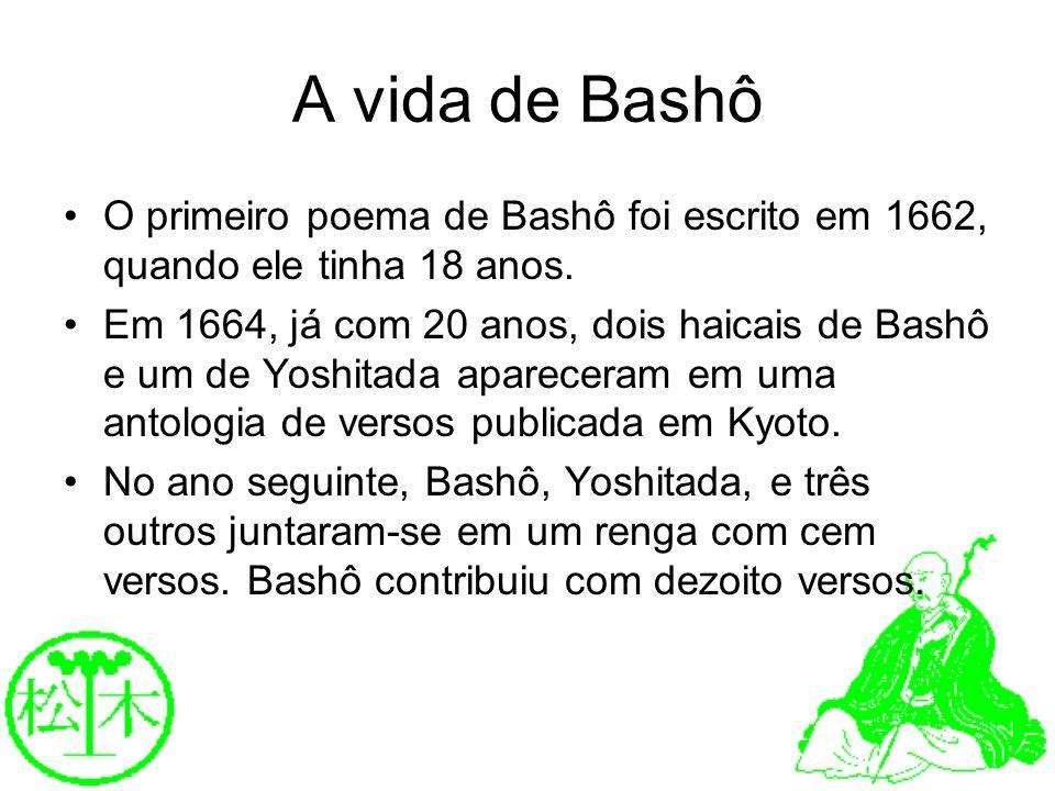 A vida de Bashô O primeiro poema de Bashô foi escrito em 1662, quando ele tinha 18 anos.