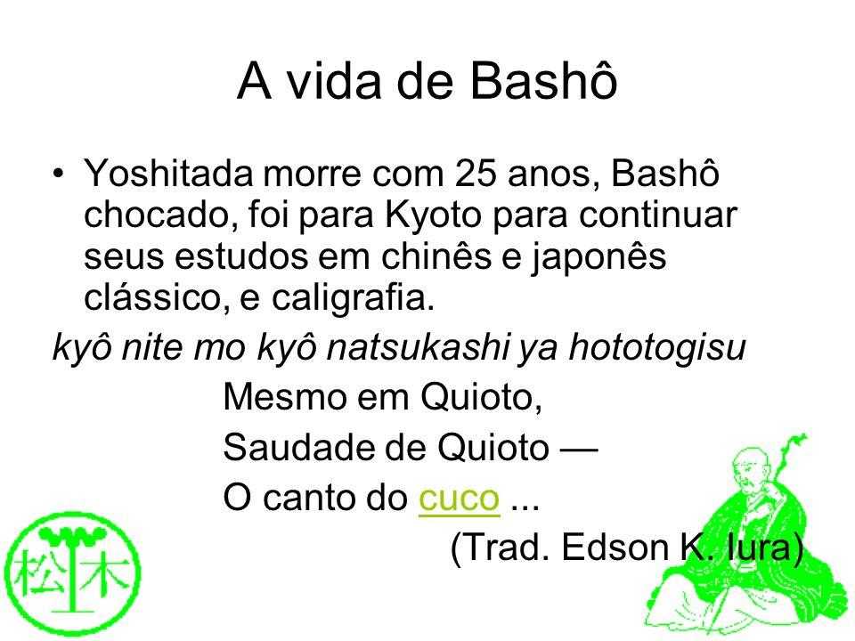 A vida de BashôYoshitada morre com 25 anos, Bashô chocado, foi para Kyoto para continuar seus estudos em chinês e japonês clássico, e caligrafia.