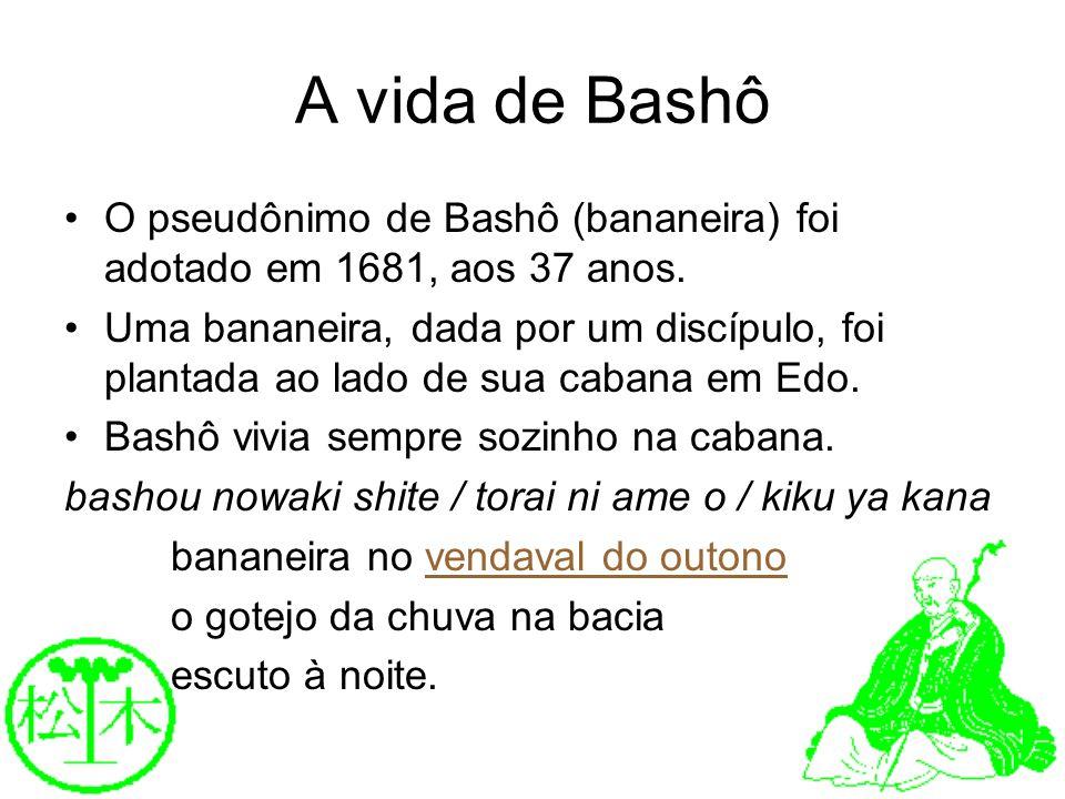 A vida de BashôO pseudônimo de Bashô (bananeira) foi adotado em 1681, aos 37 anos.