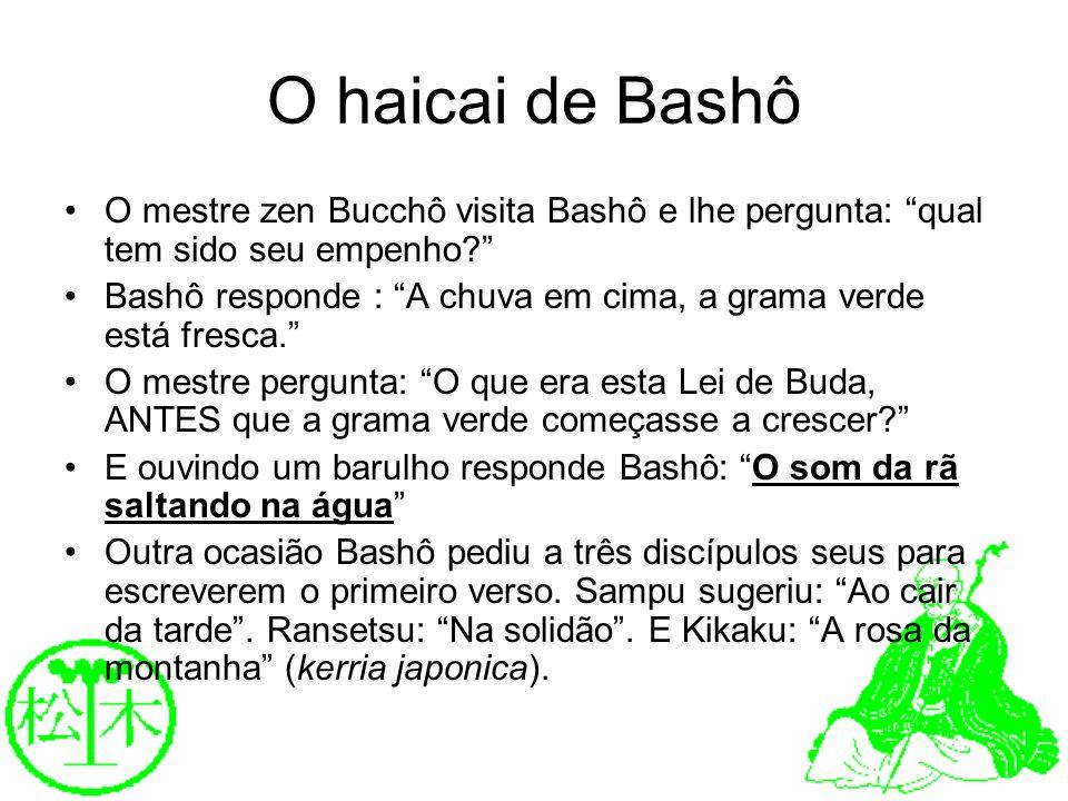 O haicai de Bashô O mestre zen Bucchô visita Bashô e lhe pergunta: qual tem sido seu empenho