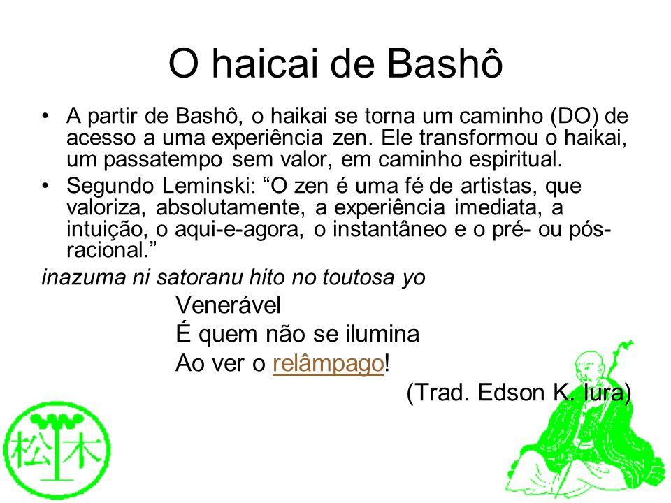 O haicai de Bashô Venerável É quem não se ilumina Ao ver o relâmpago!