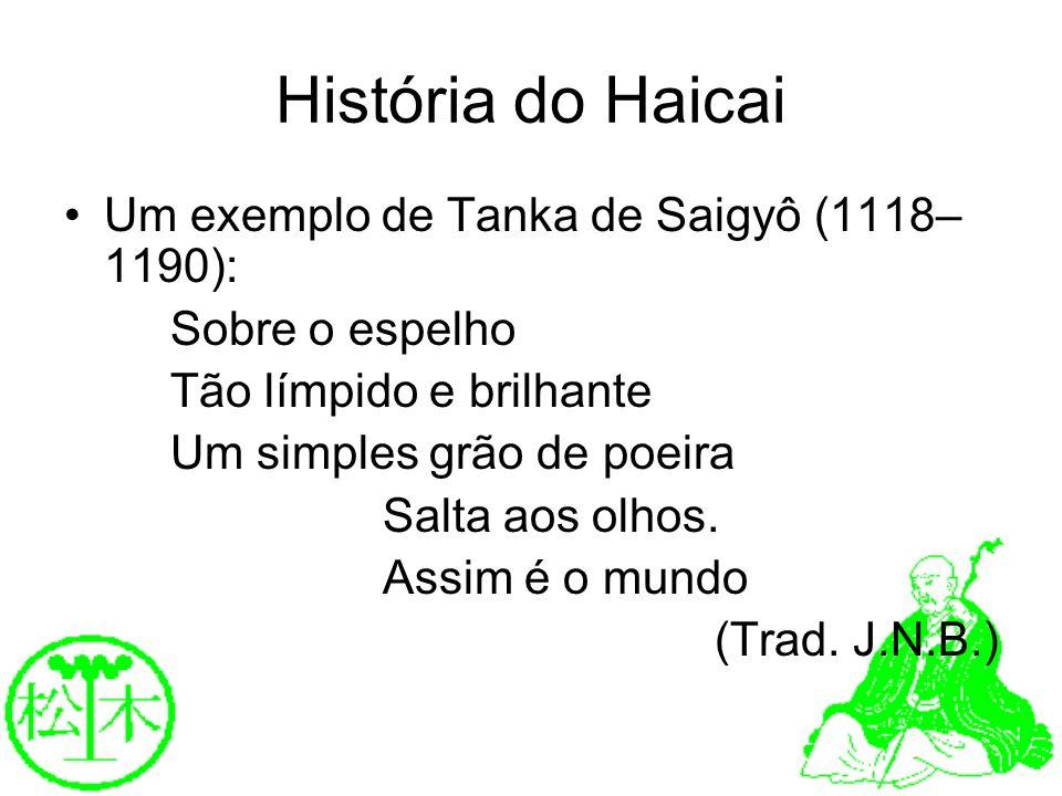 História do Haicai Um exemplo de Tanka de Saigyô (1118–1190):