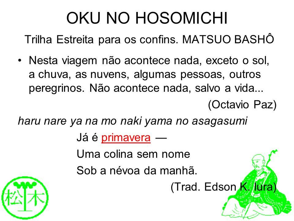 OKU NO HOSOMICHI Trilha Estreita para os confins. MATSUO BASHÔ