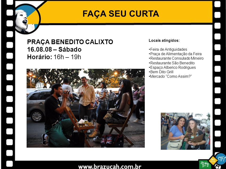 FAÇA SEU CURTA PRAÇA BENEDITO CALIXTO 16.08.08 – Sábado