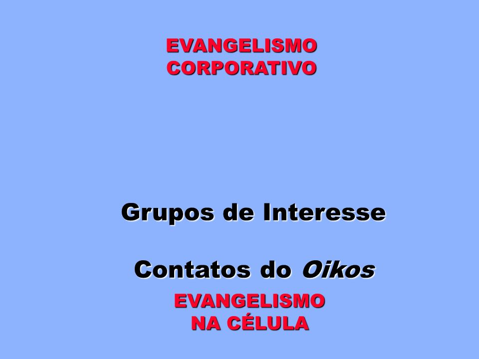 Grupos de Interesse Contatos do Oikos EVANGELISMO CORPORATIVO