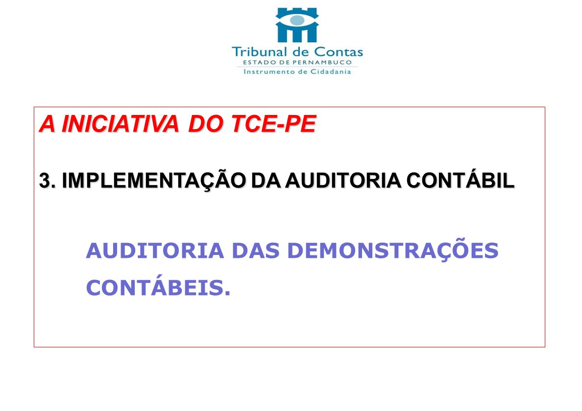 A INICIATIVA DO TCE-PE 3. IMPLEMENTAÇÃO DA AUDITORIA CONTÁBIL