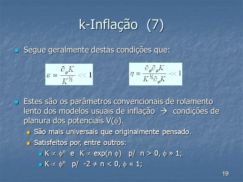 k-Inflação (7) Segue geralmente destas condições que: