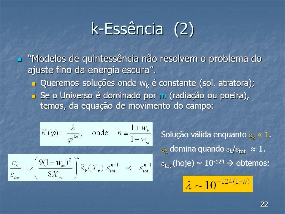 k-Essência (2) Modelos de quintessência não resolvem o problema do ajuste fino da energia escura .