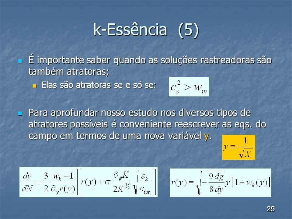 k-Essência (5) É importante saber quando as soluções rastreadoras são também atratoras; Elas são atratoras se e só se: