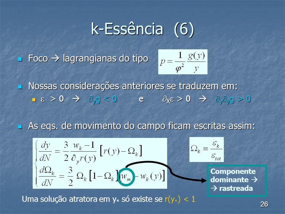 k-Essência (6) Foco  lagrangianas do tipo