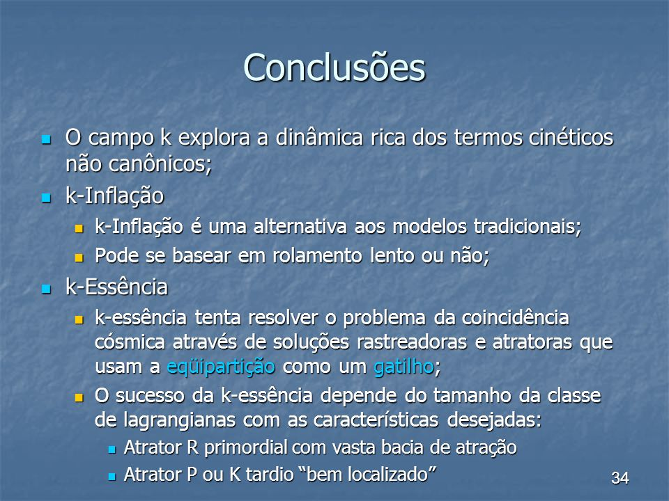 ConclusõesO campo k explora a dinâmica rica dos termos cinéticos não canônicos; k-Inflação. k-Inflação é uma alternativa aos modelos tradicionais;