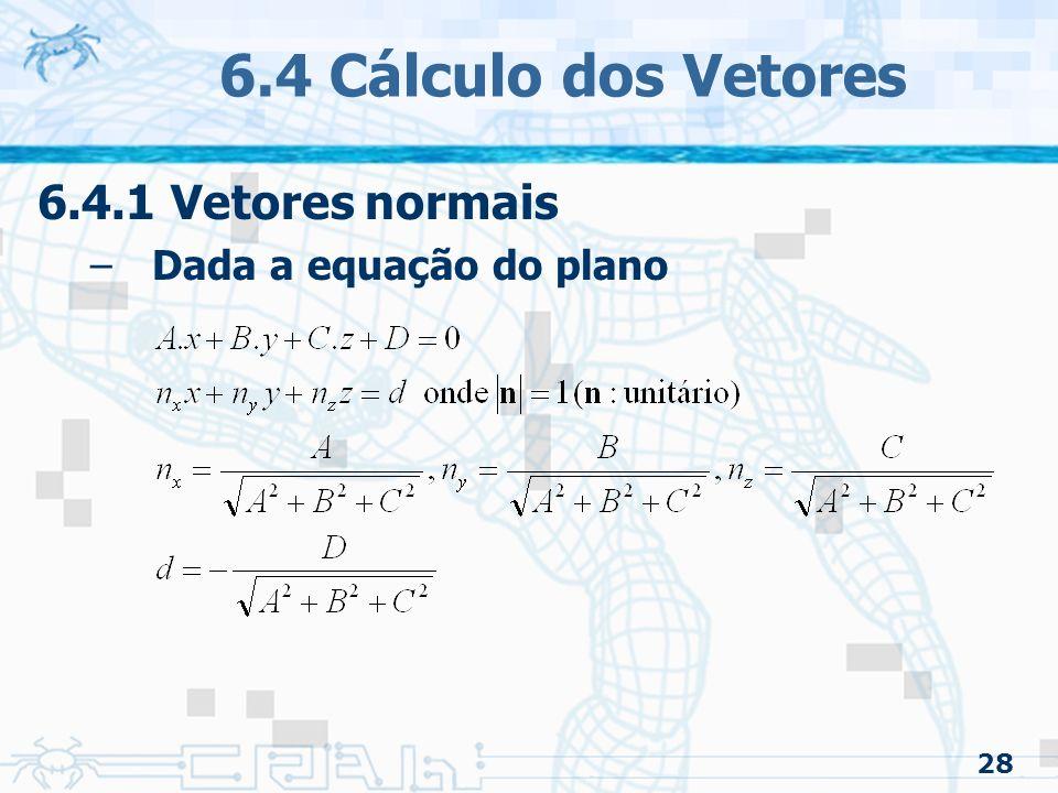 6.4 Cálculo dos Vetores 6.4.1 Vetores normais Dada a equação do plano