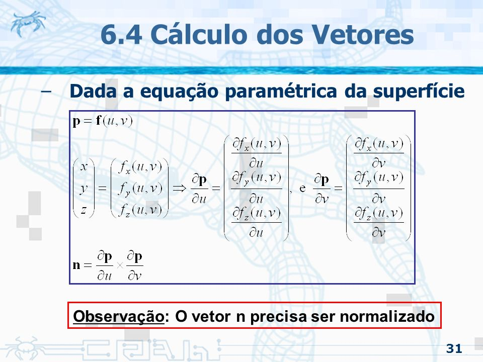 6.4 Cálculo dos Vetores Dada a equação paramétrica da superfície