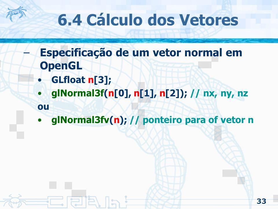 6.4 Cálculo dos Vetores Especificação de um vetor normal em OpenGL