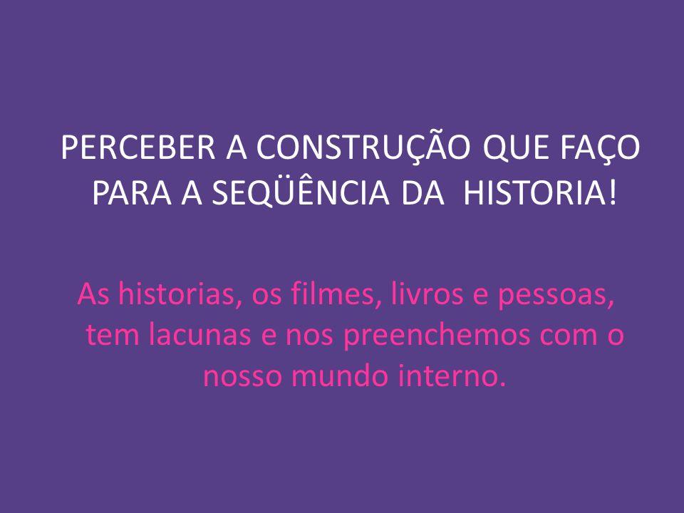 PERCEBER A CONSTRUÇÃO QUE FAÇO PARA A SEQÜÊNCIA DA HISTORIA!
