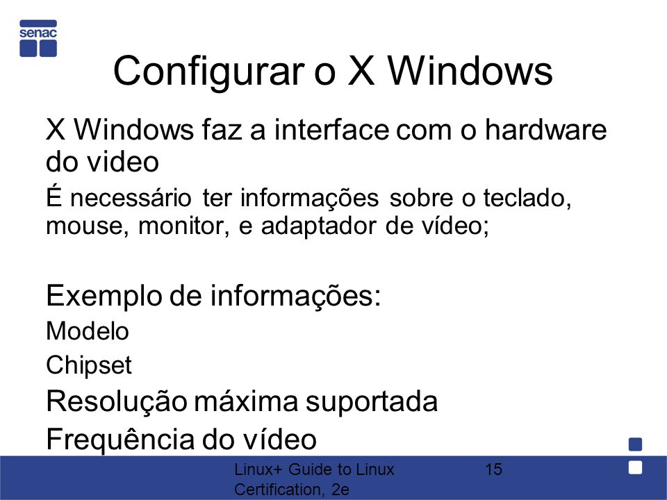 Configurar o X Windows X Windows faz a interface com o hardware do video.