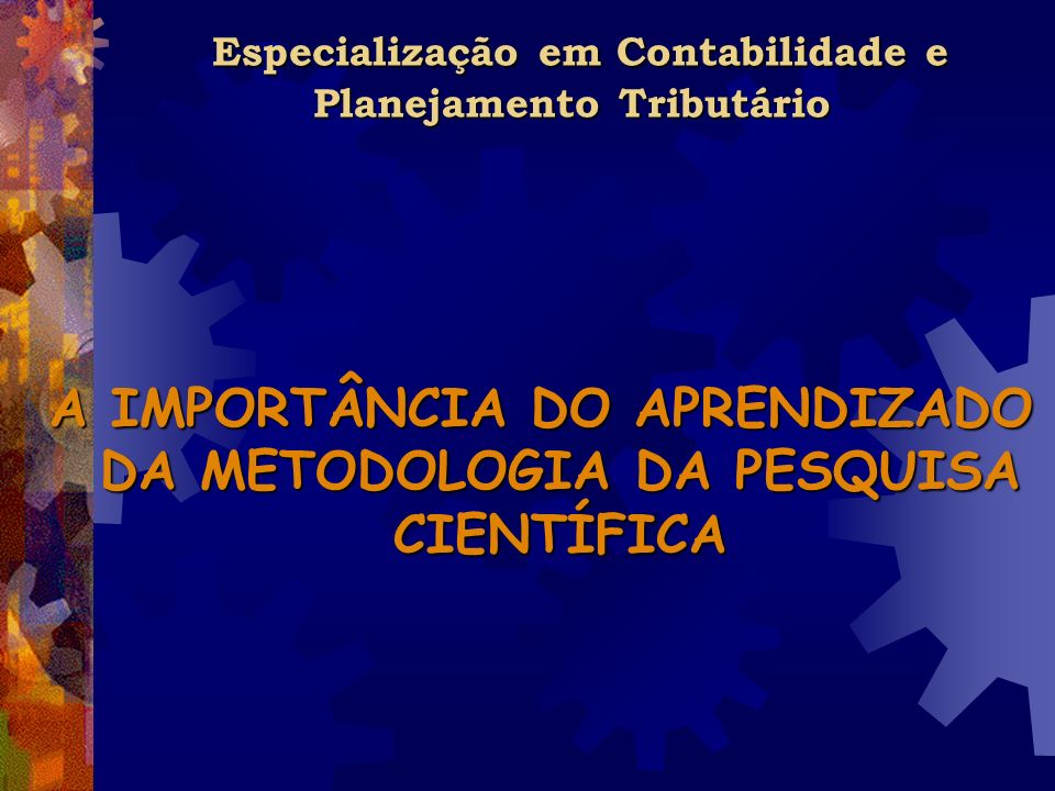 A IMPORTÂNCIA DO APRENDIZADO DA METODOLOGIA DA PESQUISA CIENTÍFICA