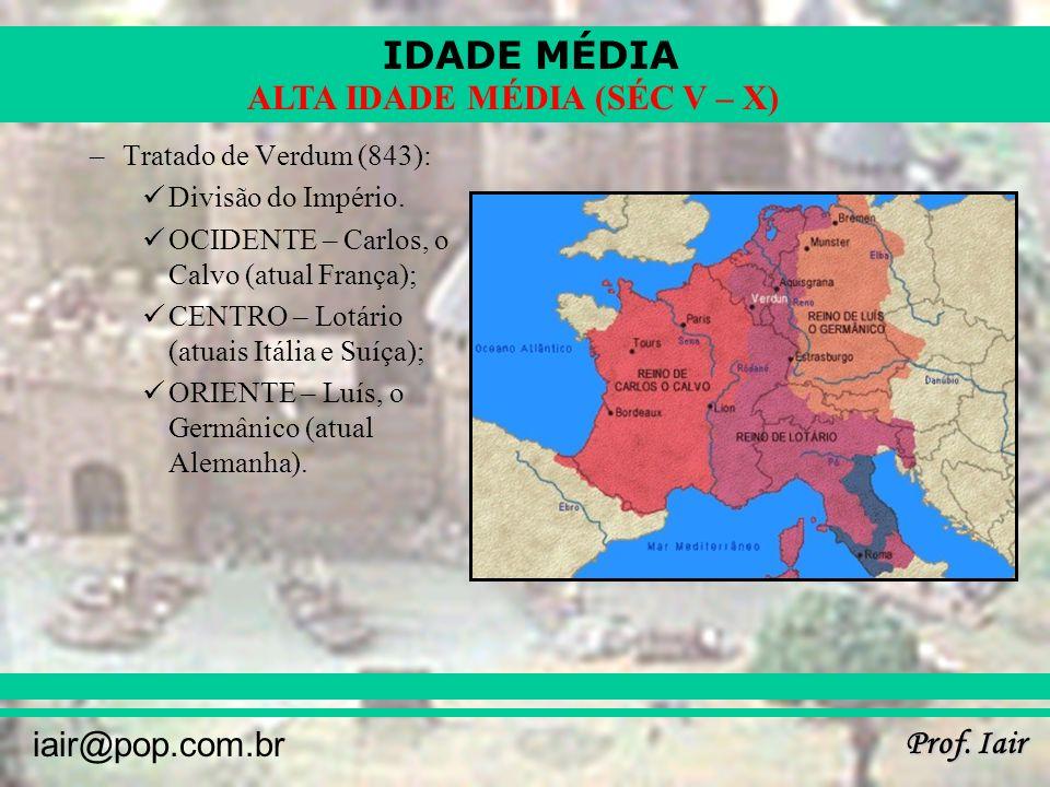 Tratado de Verdum (843): Divisão do Império. OCIDENTE – Carlos, o Calvo (atual França); CENTRO – Lotário (atuais Itália e Suíça);