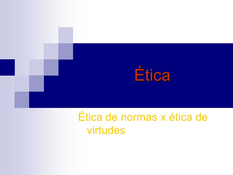 Ética de normas x ética de virtudes