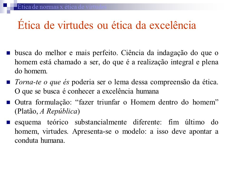 Ética de normas x ética de virtudes Ética de virtudes ou ética da excelência