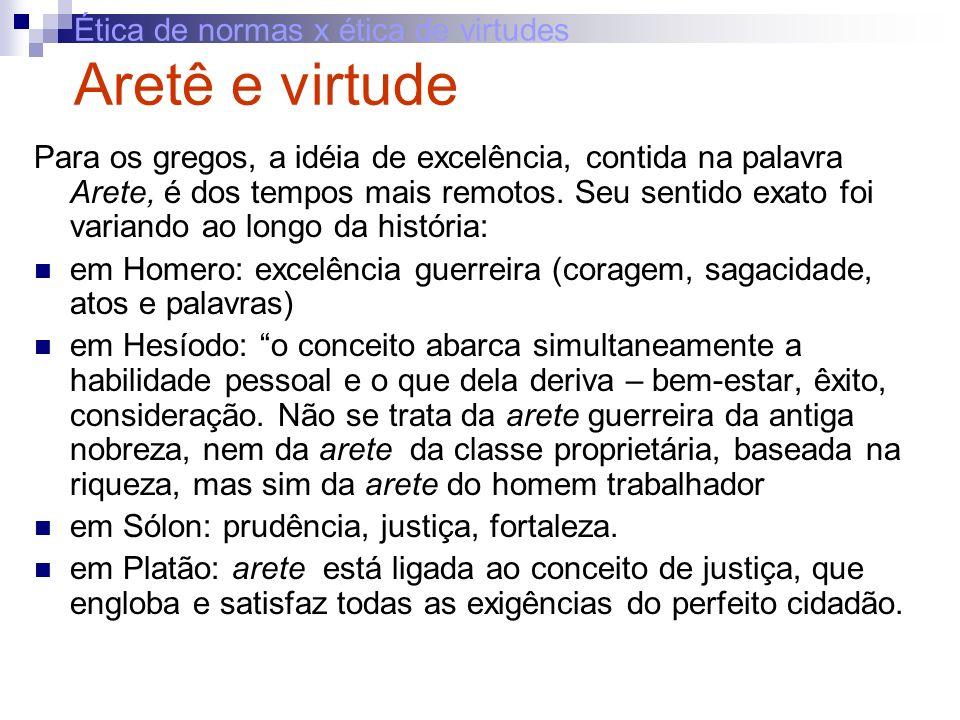 Ética de normas x ética de virtudes Aretê e virtude